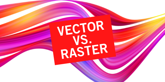 Print Buyer's Quick Guide to Vector vs. Raster